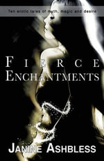 Fierce Enchantments : Ten Erotic Tales of Myth, Magic and Desire - Janine Ashbless