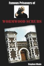 Famous Prisoners of Wormwood Scrubs - Stephen Wade