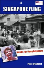 A Singapore Fling : An AB's Far-Flung Adventure - Peter Broadbent