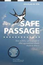 Safe Passage : How Mobility Affects People & What International Schools Should Do About it - Douglas W. Ota