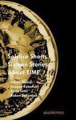 Solstice Shorts : Sixteen Stories About Time - Alison Moore