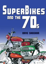 Superbikes and the '70s : A Step by Step How to Guide - Dave Sheehan