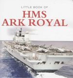 Little Book of HMS Ark Royal - Liam McCann