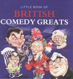 Little Book of British Comedy Greats - Michelle Brachet