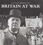 Little Book of Britain at War - Pat Morgan