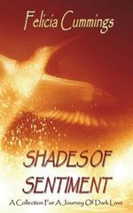 Shades of Sentiment : A Collection for a Journey of Dark Love - Felicia Cummings