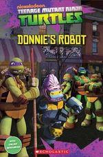 Teenage Mutant Ninja Turtles : Donnie's Robot - Fiona Davis