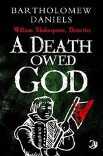 A Death Owed God : The Second Detective Shakespeare Mystery - Bartholomew Daniels
