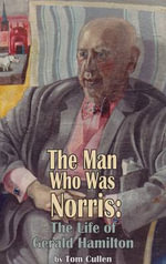 The Man Who Was Norris : The Reprehensible Life of Gerald Hamilton - Tom Cullen