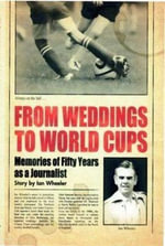 From Weddings to World Cups : Memories of Fifty Years as a Journalist - Ian Wheeler