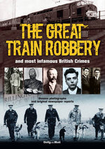 The Great Train Robbery and Most Infamous British Crimes - Tim Hill