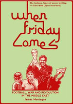 When Friday Comes : Football, War and Revolution in the Middle East - James Montague