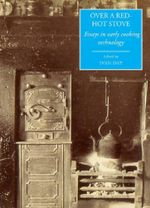 Over a Red Hot Stove : Essays in early cooking technology - Ivan Day