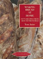 Making Bread at Home : Fifty Recipes from Around the World - Tom Jaine