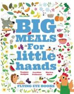 Big Meals for Little Hands : Easy French Cuisine for Kids - Caroline Pelissier