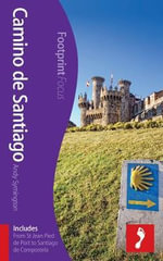 Camino De Santiago Footprint Focus Guide : (includes from St Jean Pied De Port to Santiago De Compostela) - Andy Symington