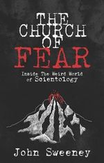 The Church of Fear : Inside the Weird World of Scientology - John Sweeney