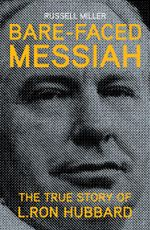 Bare-Faced Messiah : The True Story of L. Ron Hubbard - Russell Miller