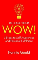 Release Your Wow! : 7 Steps to Self Awareness & Personal Fulfilment - Rennie Gould