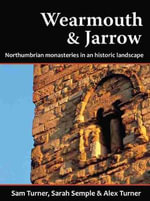 Wearmouth and Jarrow : Northumbrian Monasteries in an Historic Landscape - Sam Turner