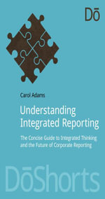 Understanding Integrated Reporting : The Concise Guide to Integrated Thinking and the Future of Corporate Reporting - Carol Adams