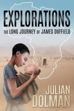 Explorations : The Long Journey of James Duffield - Julian Dolman
