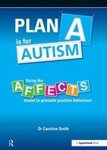 Plan A is for Autism : Using the Affects Model to Promote Positive Behaviour - Caroline Smith