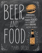 Beer and Food : Bringing together the finest food and the best craft beers in the world - Mark Dredge