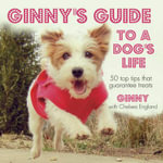 Ginny's Guide to a Dog's Life : Join Ginny the Jack Russell as She Outlines the Rules That Every Dog Should Live by - Chelsea England