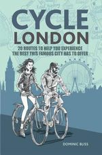 Cycle London : 20 Routes to Help You Experience the Best This Famous City Has to Offer - Dominic Bliss
