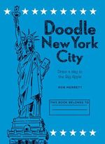 Doodle New York City : Draw a day in one of the world's greatest cities - Robert Merrett