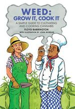 Weed: Grow it, Cook it : A Simple Guide to Cultivating and Cooking Marijuana - Danny Mallo