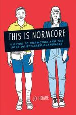 This is Normcore : A Guide to Normcore and the Joys of Stylized Blandness - Jo Hoare