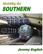 Modelling the Southern: Vol 2 : From Locomotive to Lineside - Richard Halton
