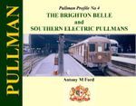 Pullman Profile No 4 : The Brighton Belle and Southern Electric Pullmans - Antony M. Ford