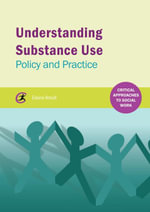 Understanding Substance Use : Policy and Practice - Elaine Arnull