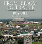From Epsom to Tralee : A Journey Round the Racecourses of the UK and Ireland - Roy Gill