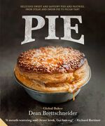 Pie : Delicious Sweet and Savoury Pies and Pastries from Steak and Onion to Pecan Tart - Dean Brettschneider