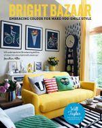 Bright Bazaar : Embracing Colour for Make-you-Smile Style - Will Taylor