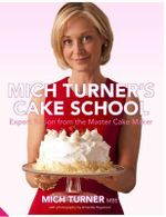Mich Turner's Cake School : Expert Tuition from the Master Cake Maker - Mich Turner