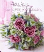How to Plan Your Wedding : 55 Projects for Crafting Your Own Wedding Style - Paula Pryke