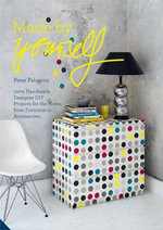 Made by Yourself : 100% Handmade Designer DIY Projects for the Home, from Furniture to Accessories - Peter Fehrentz