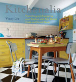 Kitchenalia : Furnishing and Equipping Your Kitchen with Flea-Market Finds and Period Pieces - Vinny Lee