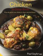 Chicken and Other Birds : From Turkey Escalopine to Beer-Braised Chicken Legs - Paul Gayler