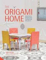 The Origami Home : Beautiful Miniature Furniture Projects - Mark Bolitho