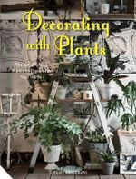 Decorating with Plants : The Art of Using Plants to Transform Your Home - Satoshi Kawamoto