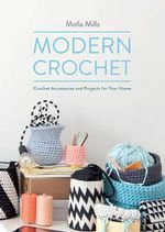 Modern Crochet : Crochet Accessories and Projects for Your Home - Molla Mills