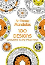 Art Therapy: Mandalas : 100 Designs for Colouring in and Meditation - Sophie Leblanc