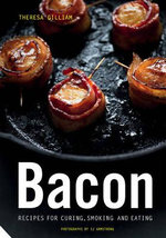 Bacon : Recipes for Curing, Smoking, and Eating - Theresa Gilliam
