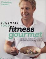 Fitness Gourmet : Delicious Recipes for Peak Performance, at Any Level - Christian Coates